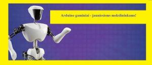 Arduino gaminiai – jauniesiems mokslininkams!